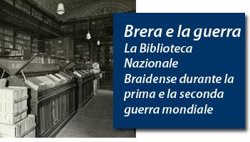 Brera e la guerra: <br />La Biblioteca Nazionale Braidense <br />durante la prima e la seconda guerra mondiale