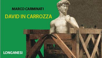 Lunedì 23 novembre <br />presentazionedel libro David in carrozza <br />di Marco Carminati - Longanesi Editore
