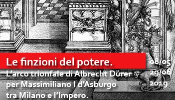 Le finzioni del potere. L'arco trionfale di Albrecht Dürer per Massimiliano I d'Asburgo tra Milano e l'Impero.