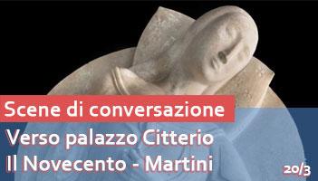 Scene di conversazione: verso palazzo Citterio - Il Novecento: Martini